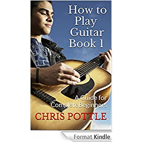 How to Play Guitar Book 1: A Guide for Complete Beginners (English Edition)
