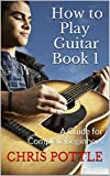 How to Play Guitar Book 1: A Guide for Complete Beginners