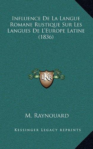 Influence de La Langue Romane Rustique Sur Les Langues de L'Europe Latine (1836)