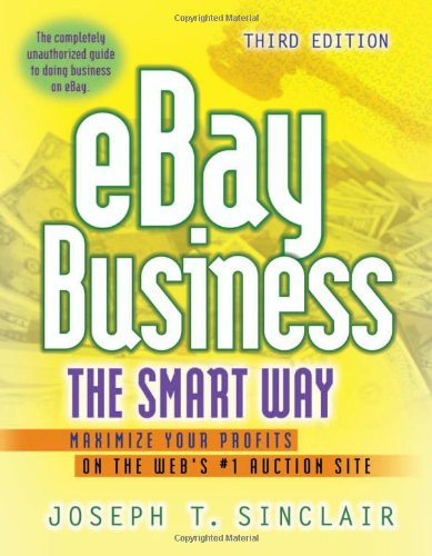 Ebay Business The Smart Way: Maximize Your Profits on the Web's #1 Auction Site: Maximize Your Profits on the Web's No1 Auction Site