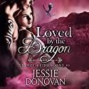 Loved by the Dragon: Stonefire British Dragons, Book 6 Audiobook by Jessie Donovan Narrated by Matthew Lloyd Davies