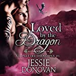 Loved by the Dragon: Stonefire British Dragons, Book 6 | Jessie Donovan