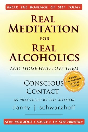 Real Meditation for Real Alcoholics: and those who love them, by danny j schwarzhoff