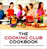 img - for The Cooking Club Cookbook: Six Friends Show You How to Bake, Broil, and Bond by Katherine Fausset (2002-06-04) book / textbook / text book