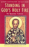 John Anthony McGuckin Standing in God's Holy Fire: The Byzantine Tradition (Traditions of Christian Spirituality)