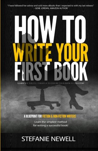 How To Write Your First Book: Tips On How To Write Fiction & Non Fiction Books And Build Your Author Platform