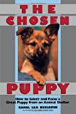 The Chosen Puppy: How to Select and Raise a Great Puppy from an Animal Shelter (0876054173) by Benjamin, Carol Lea