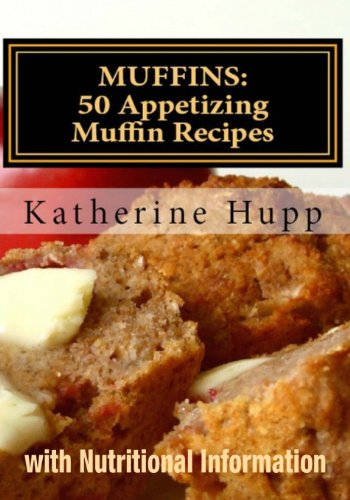 MUFFINS: 50 Appetizing Muffin Recipes with Nutritional Information by Katherine Hupp