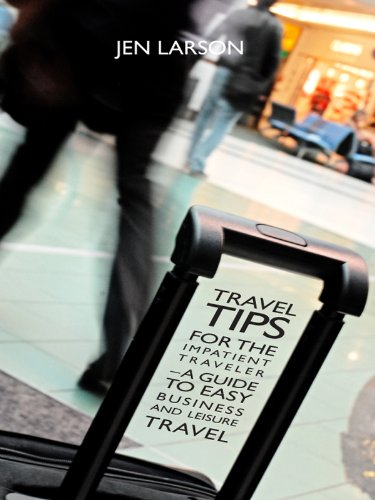 Travel Tips for the Impatient Traveler: a Guide to Easy Business and Leisure Travel