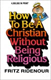 How to Be a Christian Without Being Religious (Bible Commentary for Laymen) (0830709827) by Ridenour, Fritz