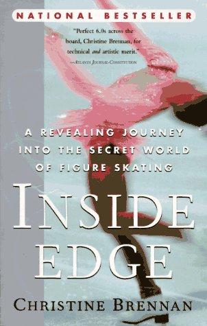 Inside Edge : A Revealing Journey into the Secret World of Figure Skating, Brennan,Christine