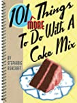 101 More Things to Do with a Cake Mix...