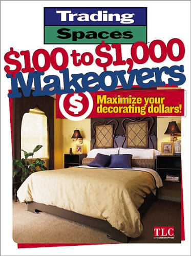 $100 to $1,000 Makeovers: Maximizing Your Decorating Dollars (Trading Spaces)