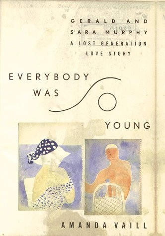 Everybody Was So Young: Gerald and Sara Murphy - A Lost Generation Love Story
