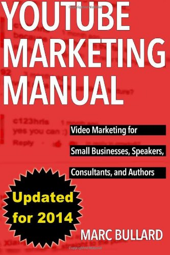Youtube Marketing Manual: Video Marketing For Businesses, Speakers, Consultants, And Authors