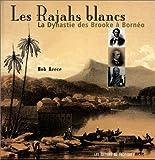 echange, troc Bob Reece - Les Rajahs blancs : La Dynastie des Brooke à Bornéo
