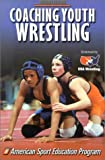 Coaching Youth Wrestling (Coaching Youth Sports) (0736041591) by American Sport Education Program