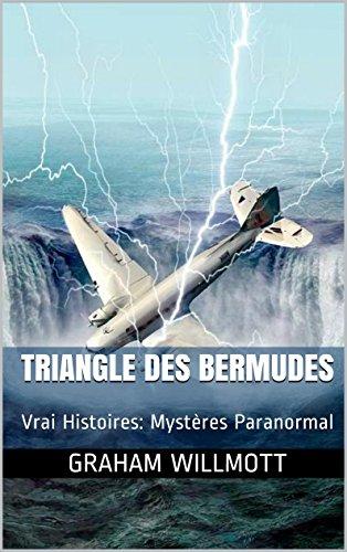 Triangle des Bermudes: Vrai Histoires: Mystères Paranormal (Le Petit Livre des Célèbres Mystères du Monde t. 3)