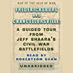 Fredericksburg and Chancellorsville: A Guided Tour from Jeff Shaara's Civil War Battlefields | Jeff Shaara