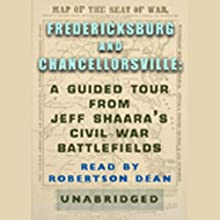 Fredericksburg and Chancellorsville: A Guided Tour from Jeff Shaara's Civil War Battlefields (       ABRIDGED) by Jeff Shaara Narrated by Robertson Dean