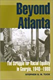 img - for Beyond Atlanta: The Struggle for Racial Equality in Georgia, 1940-1980 book / textbook / text book