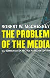 The Problem of the Media: U.S. Communication Politics in the Twenty-First Century (1583671056) by Robert W. McChesney