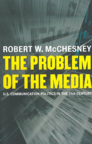 The Problem of the Media: U.S. Communication Politics in...
