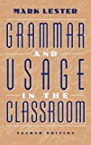 Grammar and Usage in the Classroom (2nd Edition) (0205306551) by Lester, Mark