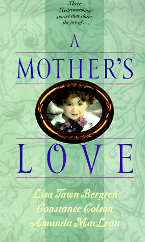 A Mother's Love: A Mother's Miracle/Legacy of Love/Sand Castles (Palisades Pure Romance Collection), CONSTANCE COLSON, AMANDA MACLEAN, LISA TAWN BERGREN