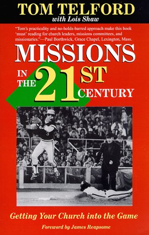 Missions in the Twenty-First Century: Getting Your Church into the Game