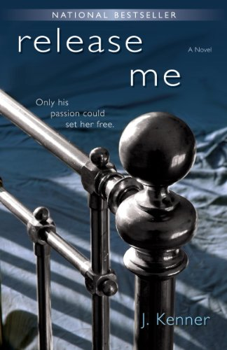 Release Me (The Stark Trilogy): A Novel by J. Kenner