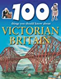 Victorian Britain (100 Things You Should Know About...) (184236653X) by Steele, Philip