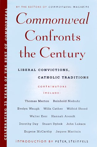 Commonweal Confronts the Century: Liberal Convictions, Catholic Traditions, PATRICK JORDAN, PAUL BAUMANN