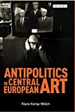 img - for Antipolitics in Central European Art: Reticence as Dissidence under Post-Totalitarian Rule 1956-1989 (International Library of Visual Culture) book / textbook / text book