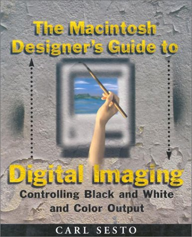 The Macintosh Designer's Guide to Digital Imaging: Controlling Black and White and Color Output
