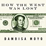 How the West Was Lost: Fifty Years of Economic Folly - and the Stark Choices Ahead | Dambisa Moyo