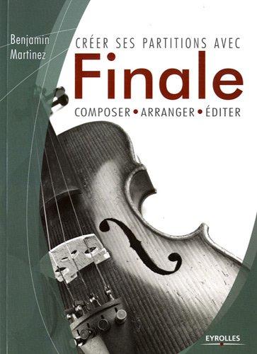 Créer ses partitions avec Finale : Composer, arranger, éditer