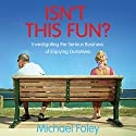 Isn't This Fun: Investigating the Serious Business of Enjoying Ourselves Audiobook by Michael Foley Narrated by John O'Mahony, Dione Venables