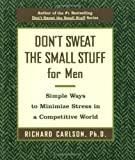 img - for Don't Sweat the Small Stuff for Men: Simple Ways to Minimize Stress in a Competitive World (Don't Sweat the Small Stuff (Hyperion)) book / textbook / text book