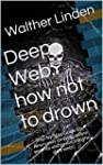 Deep Web: how not to drown: Step-by-S...