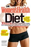 The Womens Health Diet: 27 Days to Sculpted Abs, Hotter Curves & a Sexier, Healthier You!