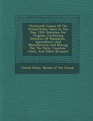 Thirteenth Census of the United States Taken in the Year 1910: Statistics for Virginia, Containing Statistics of Population, Agriculture, and Manufact