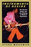 img - for Instruments of Desire: The Electric Guitar and the Shaping of Musical Experience by Waksman, Steve(February 4, 2000) Hardcover book / textbook / text book
