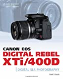 David D. Busch Canon EOS Digital Rebel XTi/400D Guide to Digital SLR Photography