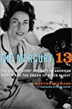 The Mercury 13: The Untold Story of Thirteen American Women and the Dream of Space Flight (0375507442) by Martha Ackmann