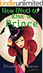 How (Not) to Kiss a Prince (Cindy Ell...