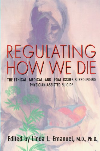 Regulating How We Die: The Ethical, Medical, and Legal...