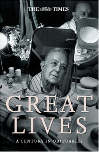 The Times Great Lives: A Century in Obituaries PDF