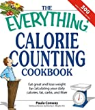 img - for The Everything Calorie Counting Cookbook: Calculate your daily caloric intake--and fat, carbs, and daily fiber--with these 300 delicious recipes (Everything ) book / textbook / text book