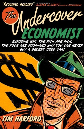 The Undercover Economist: Exposing Why the Rich Are Rich,...